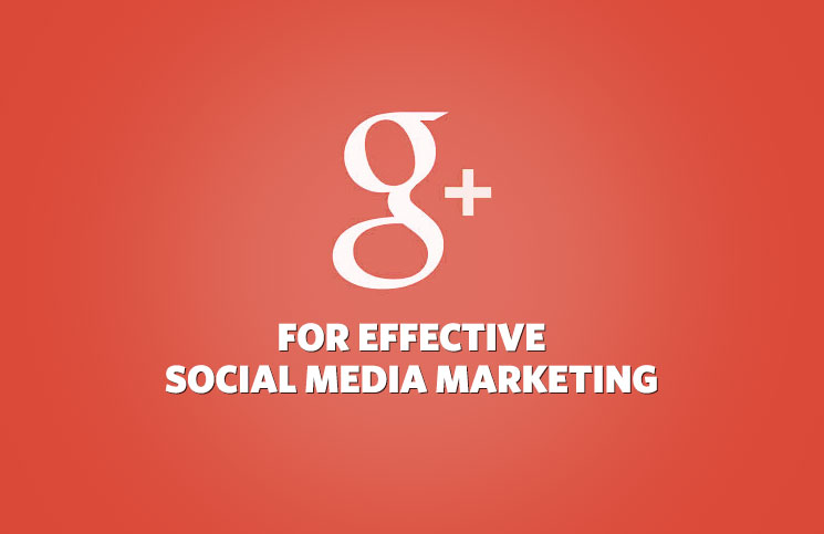 Google+ for Effective Social Media Marketing