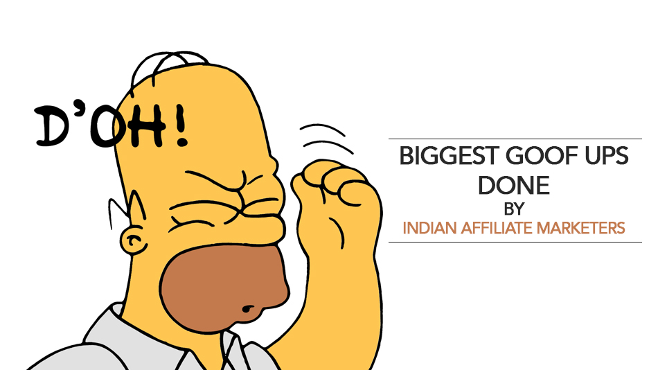 biggest goof ups done by Indian Affiliate Marketers