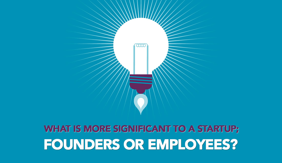 What is more significant to a Startup; Founders or Employees?