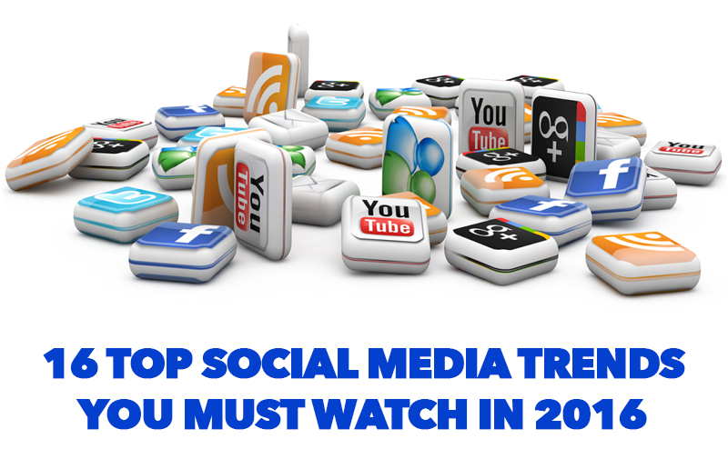 16 Top Social Media Trends You Must Watch in 2016