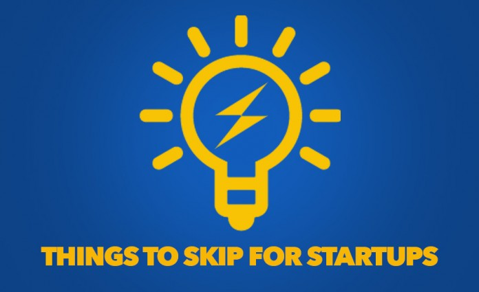 Things to Skip for Startups
