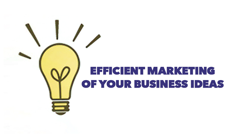 Efficient Marketing of Your Business Ideas