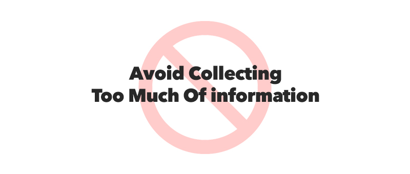 Avoid Collecting Too Much Of information